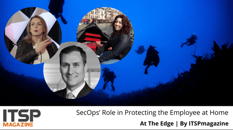 Dec. 2019 – ITSP Magazine Podcast – SecOps Role In Protecting The Employee At Home